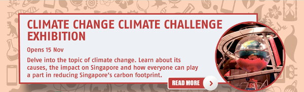 Climate Change Climate Challenge Exhibition. Opens 15 Nov. Delve into the topic of climate change. Learn about its causes, the impact on Singapore and how everyone can play a part in reducing Singapore's carbon footprint.