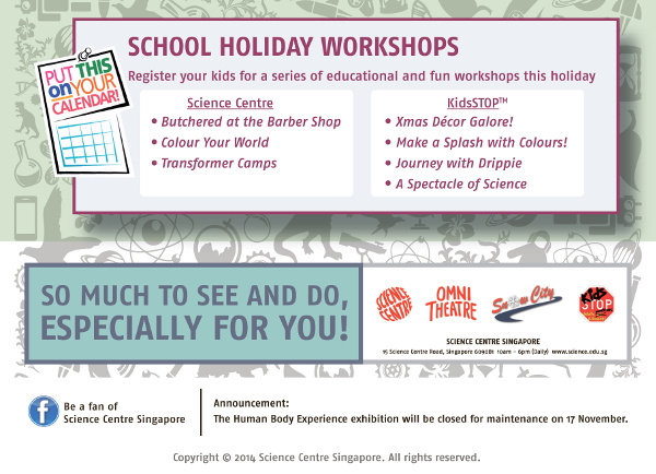 School Holiday Workshops - Register your kids for a series of educational and fun workshops this holidays. Science Centre - Butcherd at the Barber Shop | Colour Your World | Transformer Camps. KidsSTOP - Xmas Decor Galore! | Make a Splash with Colours! | Journey with Drippie | A Spectacle of Science.