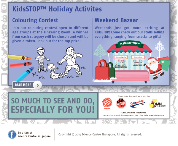 Science Centre Year End Holiday Programmes. KidsSTOP Holiday Activities: Colouring Contest | Weekend Bazaar. Science Spells F-U-N! Let's explore Science Camp.
