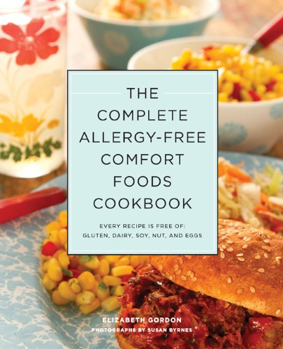 The Complete Allergy-Free Comfort Foods Cookbook Every Recipe Is Free of Gluten, Dairy, Soy, Nuts, and Eggs